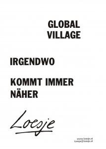 Global village / irgendwo kommt immer näher