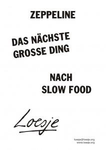 Zeppeline / das nächste grosse Ding / nach Slow food