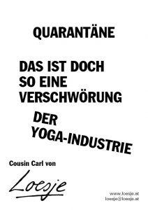 Quarantäne / das ist doch so eine Verschwörung / der Yoga-Industrie (Cousin Carl von Loesje)